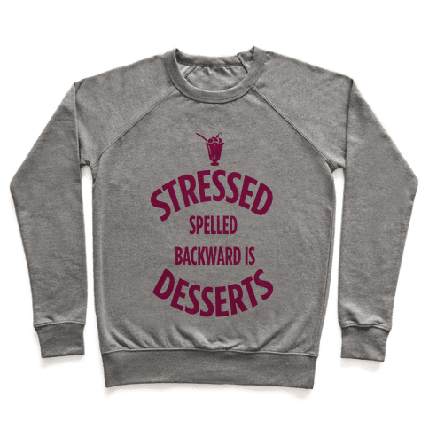 Stressed Spelled Backward is Desserts! Pullover