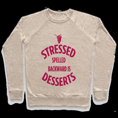Stressed Spelled Backward is Desserts! Pullover