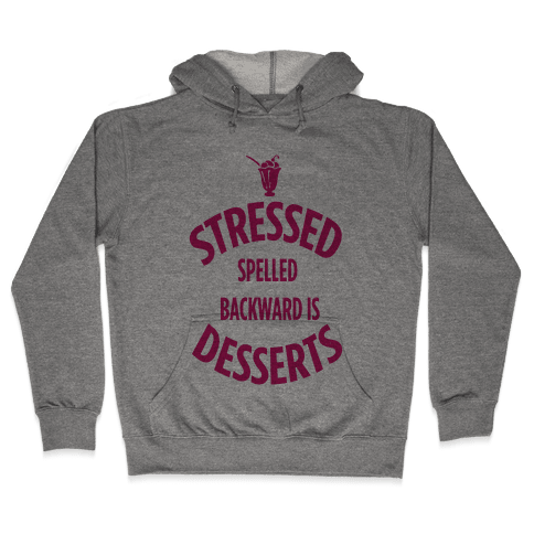 Stressed Spelled Backward is Desserts! Hooded Sweatshirt