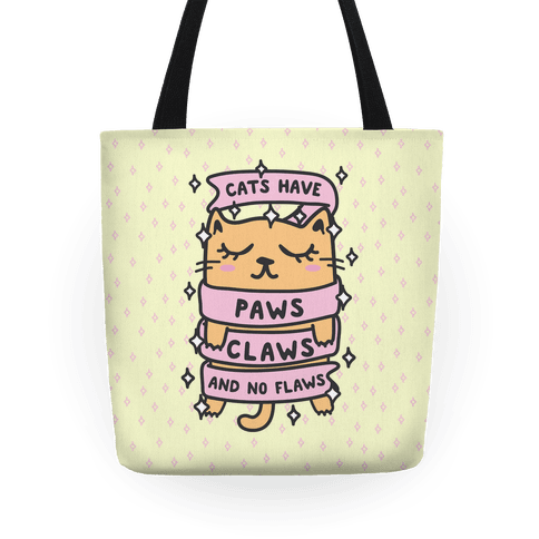 Cats Have Paws, Claws, and No Flaws Tote