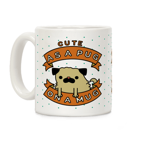Cute As a Pug On a Mug Coffee Mug