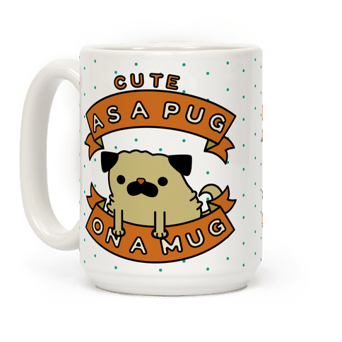 Cute As a Pug On a Mug