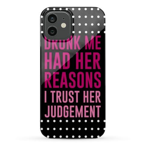 Drunk Me Had Her Reasons Phone Case
