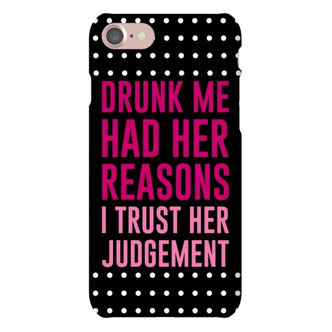 Drunk Me Had Her Reasons Phone Case
