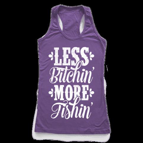 Less Bitchin' More Fishin' Racerback Tank Top
