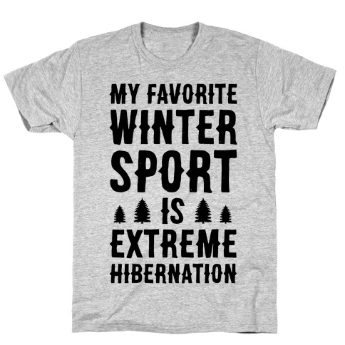 My Favorite Winter Sport Is Extreme Hibernation T-Shirt