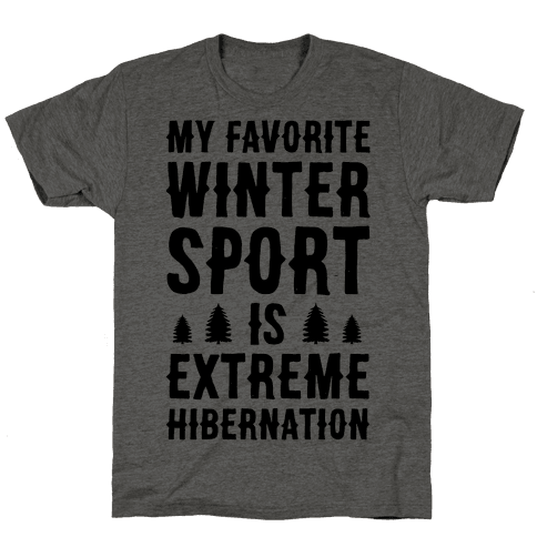My Favorite Winter Sport Is Extreme Hibernation Mens T-Shirt