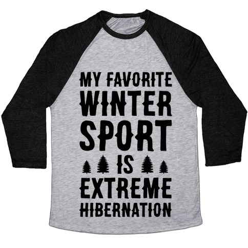 My Favorite Winter Sport Is Extreme Hibernation Baseball Tee