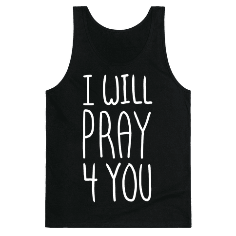 I Will Pray 4 You Tank Top