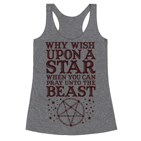 Why Wish Upon a Star When You Can Pray Unto The Beast Racerback Tank Top