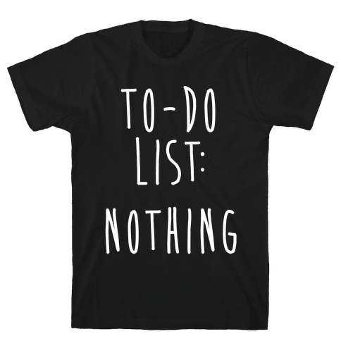 To-Do List: Nothing Mens T-Shirt