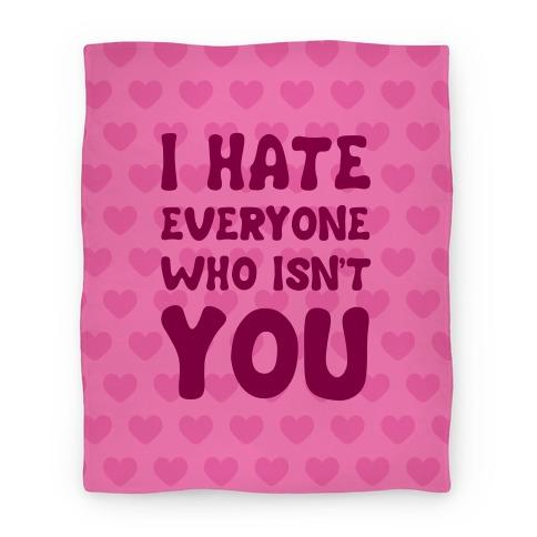 I Hate Everyone Who Isn't You Blanket