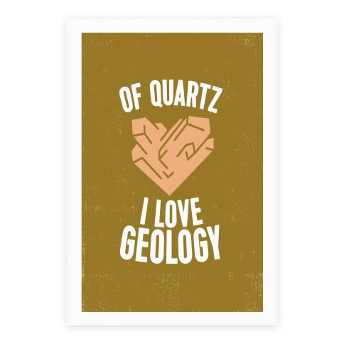 Of Quartz I Love Geology Poster