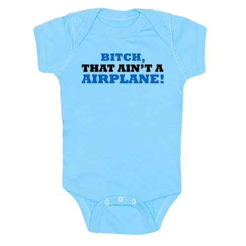 bitch that ain't an airplane Baby Onesy
