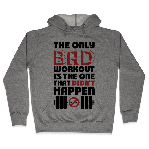 The Only Bad Workout Is The One That Didn't Happen Hooded Sweatshirt