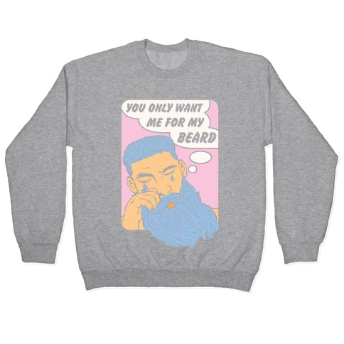 You Only Want Me For My Beard Pullover