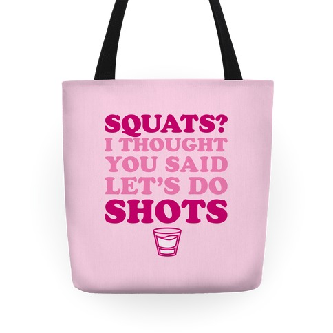 Squats? I Thought You Said Let's Do Shots Tote