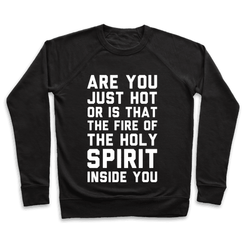 Are You Just Hot Or is That The Fire of the Holy Spirit Inside You? Pullover
