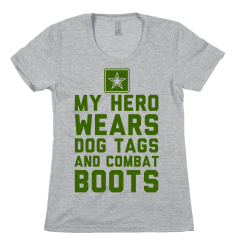My Hero Wears Dog Tags And Combat Boots Womens T-Shirt