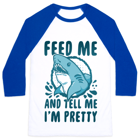 Feed Me and tell Me I'm Pretty Shark Baseball Tee