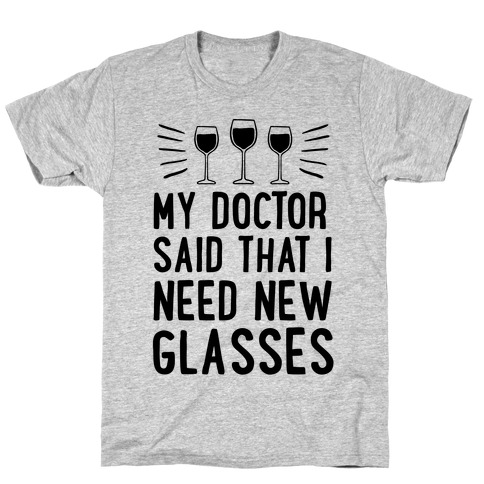 My Doctor Said That I Need New Glasses Mens T-Shirt