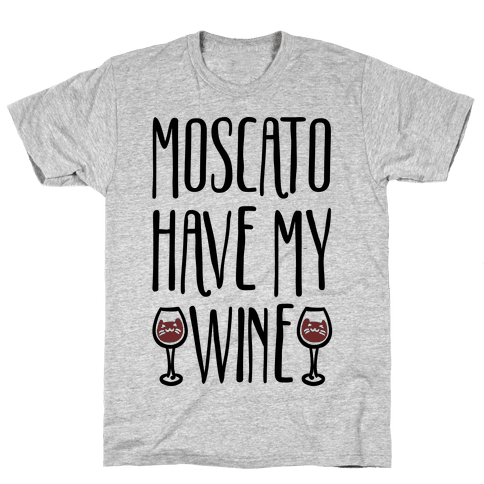 Moscato Have My Wine Mens T-Shirt