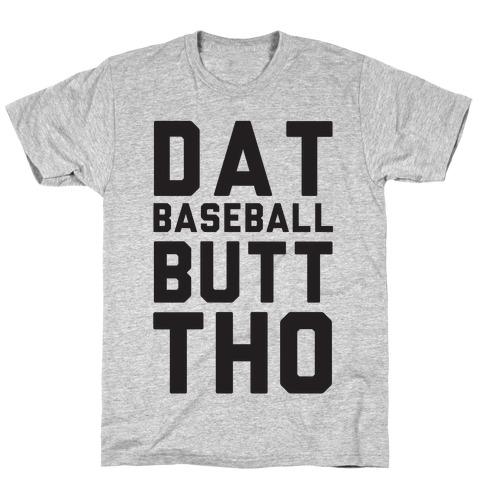 Dat Baseball Butt Tho T-Shirt