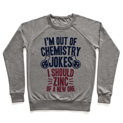 I'm Out of Chemistry Jokes Pullover