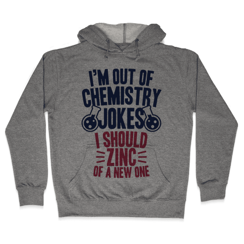 I'm Out of Chemistry Jokes Hooded Sweatshirt