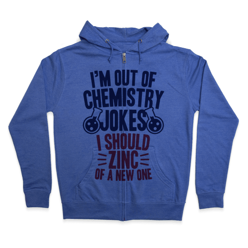 I'm Out of Chemistry Jokes Zip Hoodie