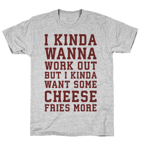 I Kinda Wanna Work Out Mens T-Shirt
