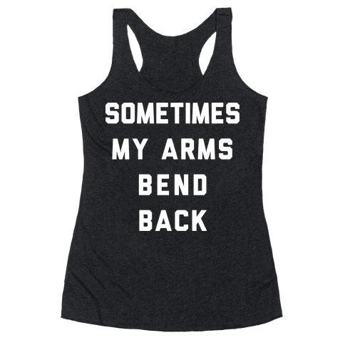 Sometimes My Arms Bend Back Racerback Tank Top
