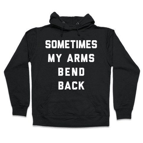 Sometimes My Arms Bend Back Hooded Sweatshirt