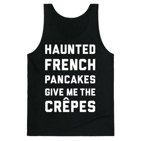 Haunted French Pancakes Give Me The Crepes Tank Top