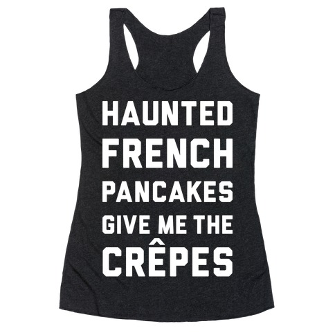 Haunted French Pancakes Give Me The Crepes Racerback Tank Top