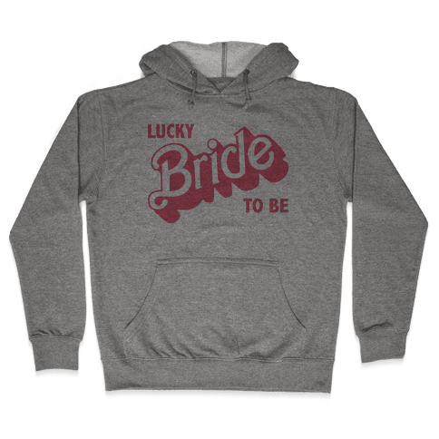 Lucky Bride to Be Hooded Sweatshirt