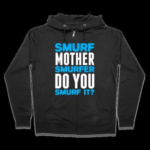 Smurf, Mother-Smurfer, Do You Smurf It? Zip Hoodie