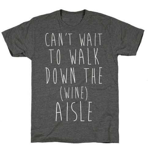 Can't Wait To Walk Down The Wine Aisle T-Shirt