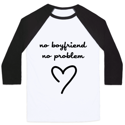 No Boyfriend, No Problem Baseball Tee
