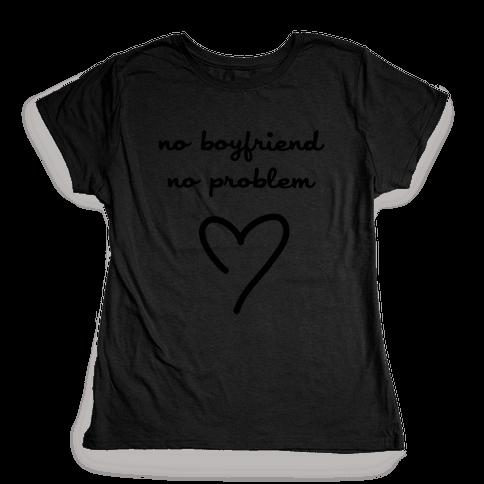 No Boyfriend, No Problem Womens T-Shirt