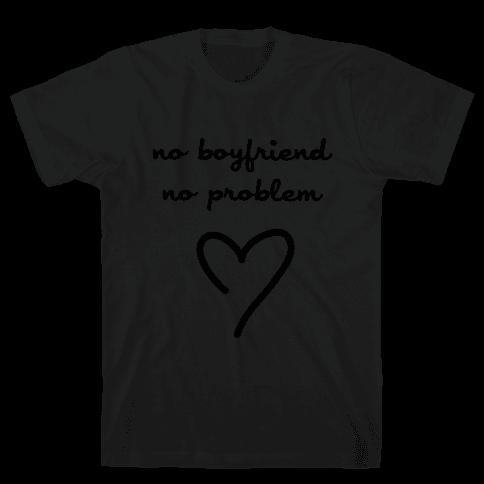 No Boyfriend, No Problem Mens T-Shirt