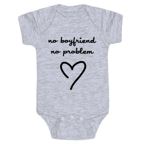 No Boyfriend, No Problem Baby Onesy