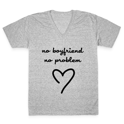 No Boyfriend, No Problem V-Neck Tee Shirt