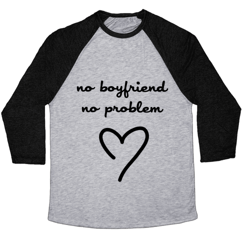 No Boyfriend, No Problem Baseball Tee