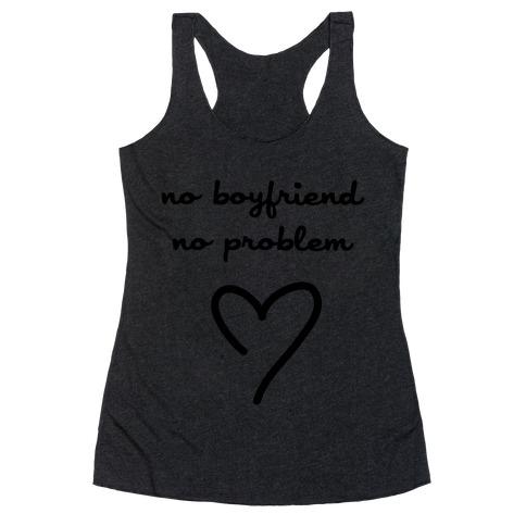 No Boyfriend, No Problem Racerback Tank Top