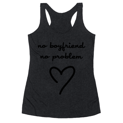 No Boyfriend, No Problem Racerback Tank Top