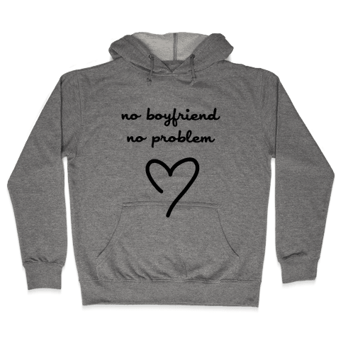 No Boyfriend, No Problem Hooded Sweatshirt