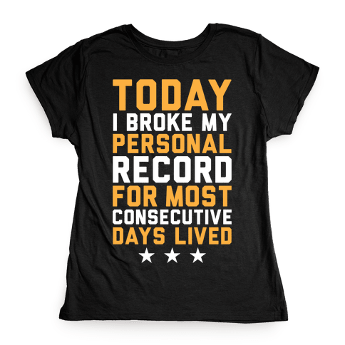 Consecutive Days Lived Womens T-Shirt