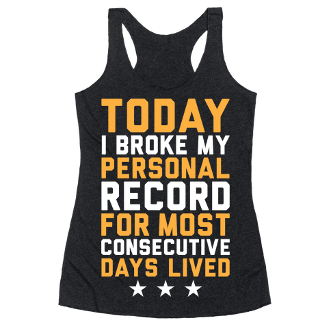 Consecutive Days Lived Racerback Tank Top