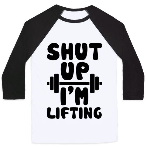 Shut Up I'm Lifting Baseball Tee